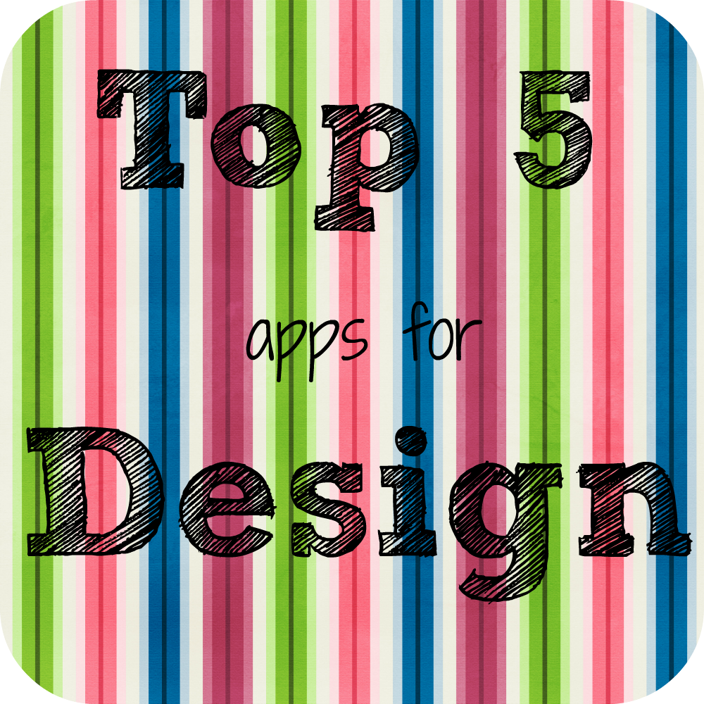 Top 5 Apps for Design
