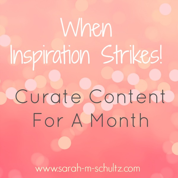 When Inspiration Strikes! Curate Content For A Month In Advance