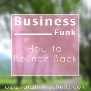 Business Funk… How to Bounce Back