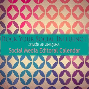 Rock Your Social Influence! Create A Social Media Editorial Calendar