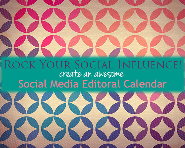 Rock Your Social Influence! Social Media Editorial Calendar