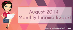 August 2014 Monthly Income Report