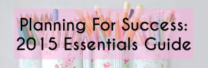 Planning for Success: 2015 Essentials Guide