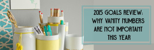 2015 Goals Review: Why Vanity Numbers Are Not Important This Year