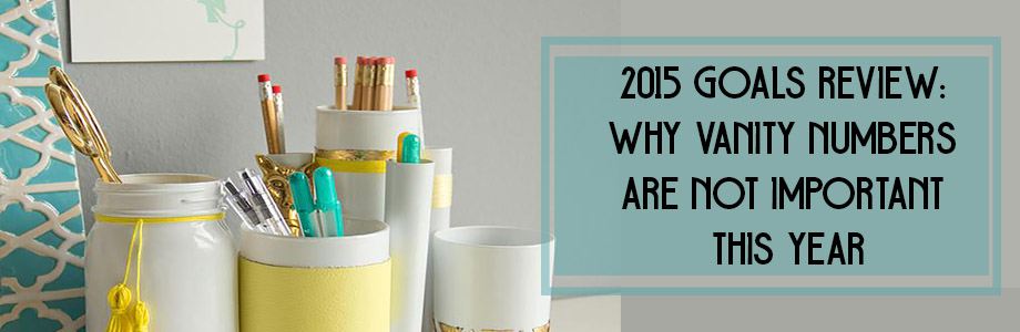 2015 Goals Review- Why Vanity Numbers Are Not Important This Year