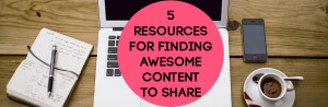5 Resources for Finding Awesome Content to Share