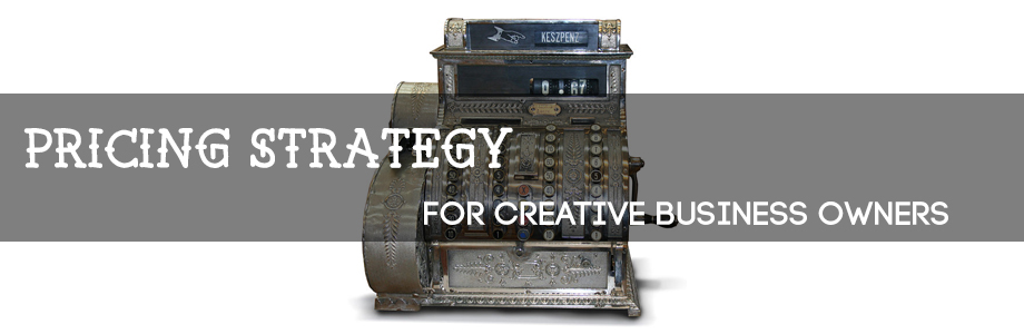 Pricing Strategy for Creative Business Owners