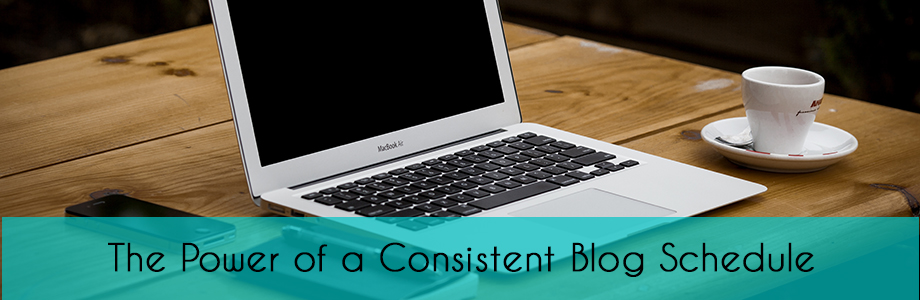 The Power of a Consistent Blog Schedule