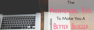 The Proofreading Tool to Make You A Better Blogger