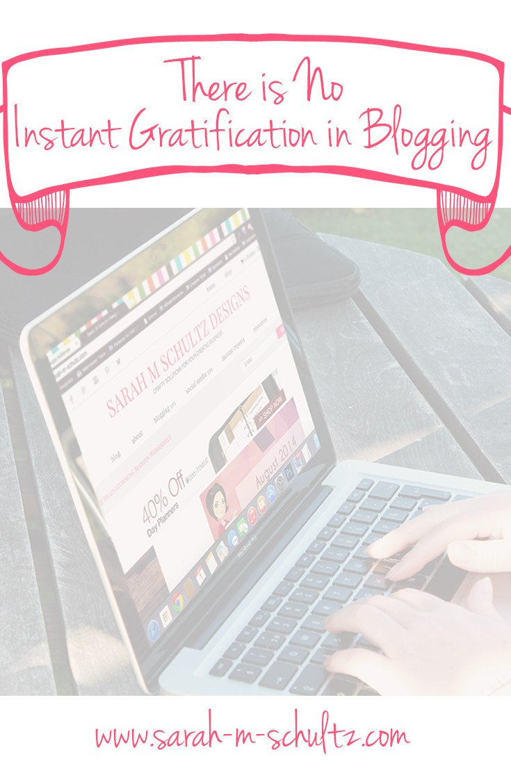 There is No Instant Gratification in Blogging